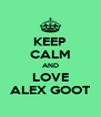 KEEP CALM AND LOVE ALEX GOOT - Personalised Poster A4 size