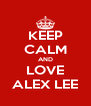 KEEP CALM AND LOVE ALEX LEE - Personalised Poster A4 size