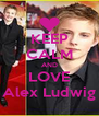 KEEP CALM AND LOVE Alex Ludwig - Personalised Poster A4 size