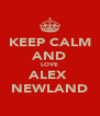 KEEP CALM AND LOVE ALEX  NEWLAND - Personalised Poster A4 size