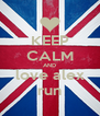 KEEP CALM AND love alex run - Personalised Poster A4 size