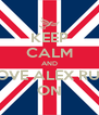 KEEP CALM AND LOVE ALEX RUN ON - Personalised Poster A4 size