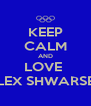 KEEP CALM AND LOVE  ALEX SHWARSEN - Personalised Poster A4 size