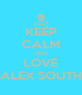 KEEP CALM AND LOVE ALEX SOUTH - Personalised Poster A4 size