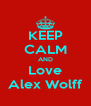 KEEP CALM AND Love Alex Wolff - Personalised Poster A4 size