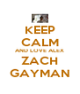 KEEP CALM AND LOVE ALEX ZACH GAYMAN - Personalised Poster A4 size