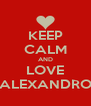KEEP CALM AND LOVE ALEXANDRO - Personalised Poster A4 size