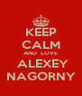 KEEP CALM AND  LOVE  ALEXEY NAGORNY - Personalised Poster A4 size