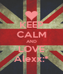 KEEP CALM AND LOVE Alexx:* - Personalised Poster A4 size