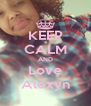 KEEP CALM AND Love Alexyn - Personalised Poster A4 size