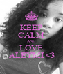 KEEP CALM AND LOVE  ALEYMI <3 - Personalised Poster A4 size
