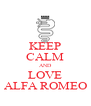 KEEP CALM AND LOVE ALFA ROMEO - Personalised Poster A4 size