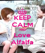 KEEP CALM AND Love Alfalfa - Personalised Poster A4 size
