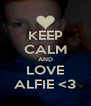 KEEP CALM AND LOVE ALFIE <3 - Personalised Poster A4 size