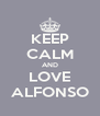 KEEP CALM AND LOVE ALFONSO - Personalised Poster A4 size