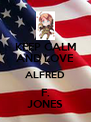 KEEP CALM AND LOVE ALFRED F. JONES - Personalised Poster A4 size