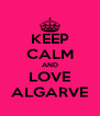 KEEP CALM AND LOVE ALGARVE - Personalised Poster A4 size