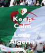 Keep Calm And Love Algeria - Personalised Poster A4 size