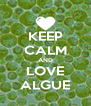 KEEP CALM AND LOVE ALGUE - Personalised Poster A4 size