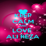 KEEP CALM AND LOVE  ALI REZA - Personalised Poster A4 size