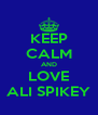 KEEP CALM AND LOVE ALI SPIKEY - Personalised Poster A4 size