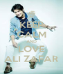 KEEP CALM AND LOVE ALI ZAFAR - Personalised Poster A4 size