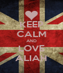 KEEP CALM AND LOVE ALIAH - Personalised Poster A4 size