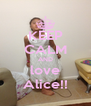 KEEP CALM AND love Alice!! - Personalised Poster A4 size