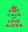 KEEP CALM AND LOVE ALICE B - Personalised Poster A4 size