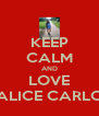 KEEP CALM AND LOVE ALICE CARLO - Personalised Poster A4 size