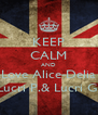 KEEP CALM AND Love Alice-Delia Lucri P.& Lucri G. - Personalised Poster A4 size