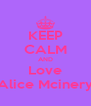 KEEP CALM AND Love Alice Mcinery - Personalised Poster A4 size