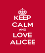 KEEP CALM AND LOVE ALICEE - Personalised Poster A4 size