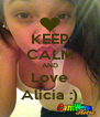 KEEP CALM AND Love Alicia :) - Personalised Poster A4 size