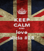 KEEP CALM AND love alicia #25 - Personalised Poster A4 size