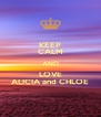 KEEP CALM AND LOVE ALICIA and CHLOE - Personalised Poster A4 size