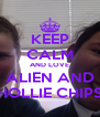 KEEP CALM AND LOVE ALIEN AND HOLLIE CHIPS - Personalised Poster A4 size