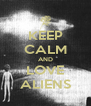KEEP CALM AND LOVE ALIENS - Personalised Poster A4 size