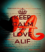 KEEP CALM AND LOVE ALIF - Personalised Poster A4 size