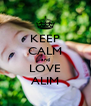 KEEP CALM and LOVE ALIM - Personalised Poster A4 size