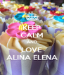 KEEP CALM AND LOVE ALINA ELENA - Personalised Poster A4 size