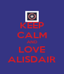 KEEP CALM AND LOVE ALISDAIR - Personalised Poster A4 size