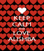 KEEP CALM AND LOVE ALISHBA - Personalised Poster A4 size