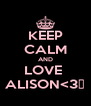 KEEP CALM AND LOVE  ALISON<3♥ - Personalised Poster A4 size