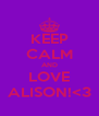KEEP CALM AND LOVE ALISON!<3 - Personalised Poster A4 size