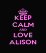 KEEP CALM AND LOVE ALISON - Personalised Poster A4 size