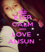 KEEP CALM AND LOVE  ALISUN  - Personalised Poster A4 size