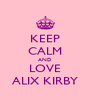 KEEP CALM AND LOVE ALIX KIRBY - Personalised Poster A4 size