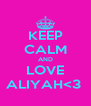 KEEP CALM AND LOVE ALIYAH<3  - Personalised Poster A4 size