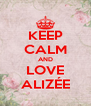 KEEP CALM AND LOVE ALIZÉE - Personalised Poster A4 size